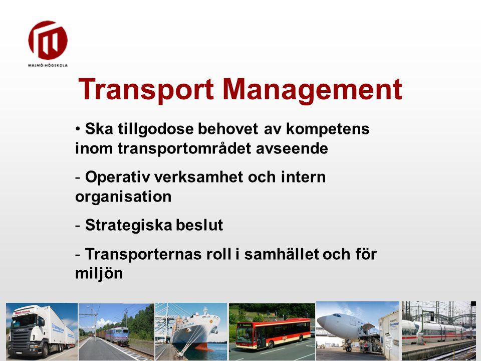 Transport Management Ska tillgodose behovet av kompetens inom transportområdet avseende - Operativ verksamhet och intern organisation - Strategiska beslut - Transporternas roll i samhället och för miljön