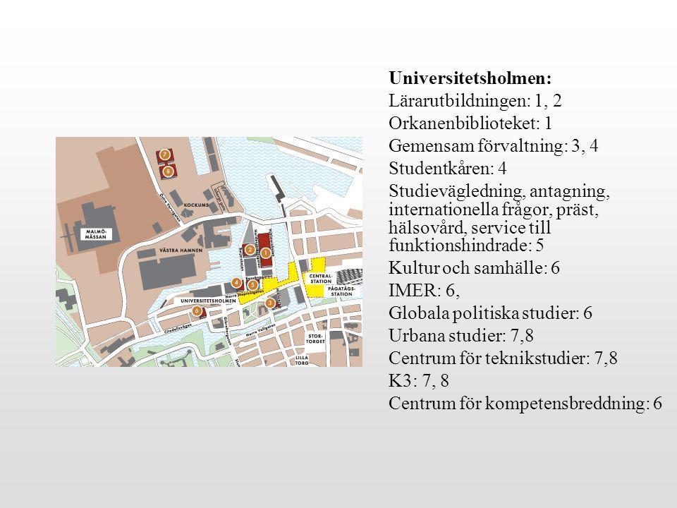 Universitetsholmen: Lärarutbildningen: 1, 2 Orkanenbiblioteket: 1 Gemensam förvaltning: 3, 4 Studentkåren: 4 Studievägledning, antagning, internationella frågor, präst, hälsovård, service till funktionshindrade: 5 Kultur och samhälle: 6 IMER: 6, Globala politiska studier: 6 Urbana studier: 7,8 Centrum för teknikstudier: 7,8 K3: 7, 8 Centrum för kompetensbreddning: 6