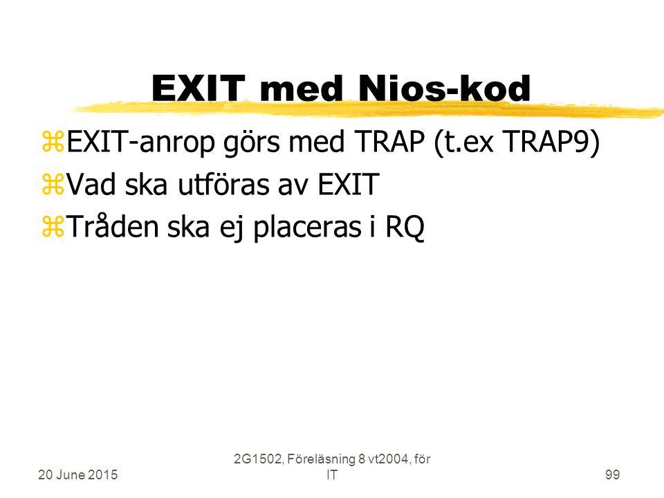 20 June 2015 2G1502, Föreläsning 8 vt2004, för IT99 EXIT med Nios-kod zEXIT-anrop görs med TRAP (t.ex TRAP9) zVad ska utföras av EXIT zTråden ska ej placeras i RQ