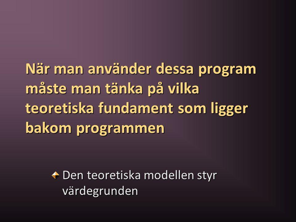 När man använder dessa program måste man tänka på vilka teoretiska fundament som ligger bakom programmen Den teoretiska modellen styr värdegrunden