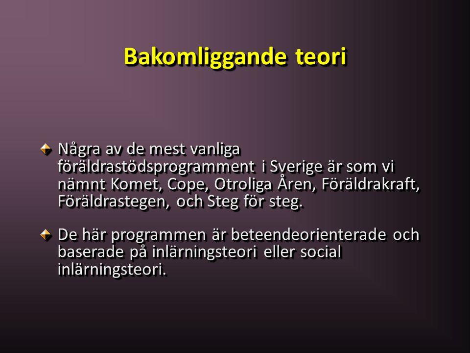 Bakomliggande teori Några av de mest vanliga föräldrastödsprogramment i Sverige är som vi nämnt Komet, Cope, Otroliga Åren, Föräldrakraft, Föräldraste