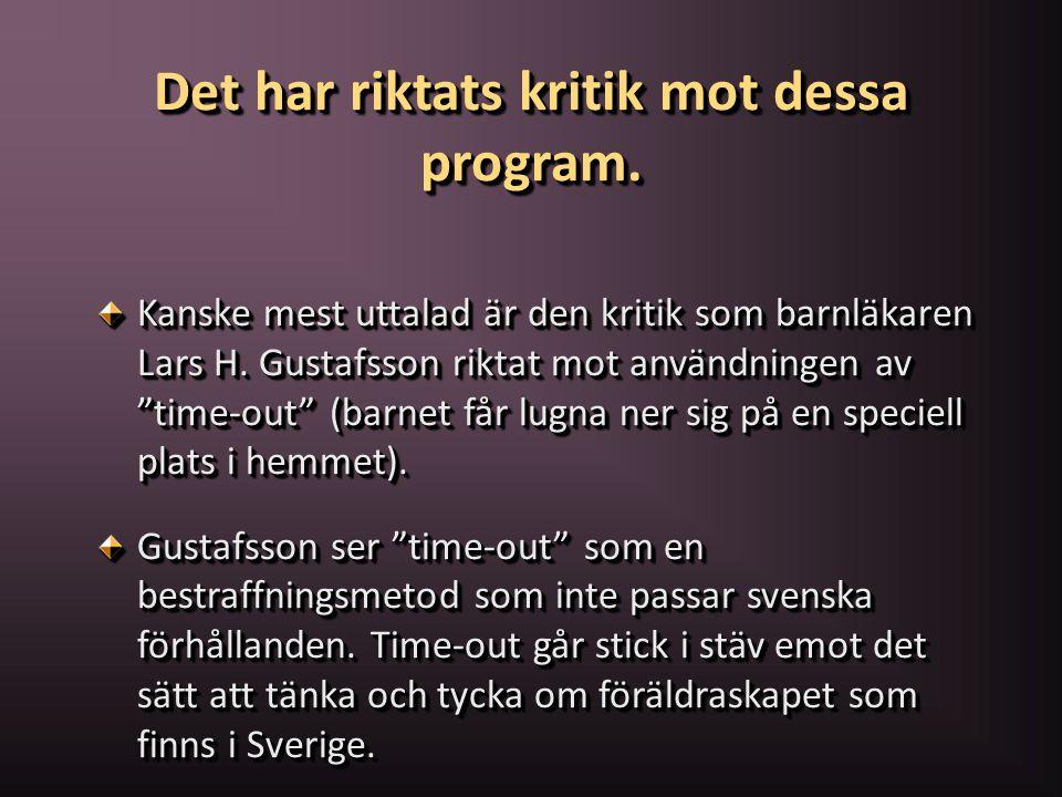"""Det har riktats kritik mot dessa program. Kanske mest uttalad är den kritik som barnläkaren Lars H. Gustafsson riktat mot användningen av """"time-out"""" ("""