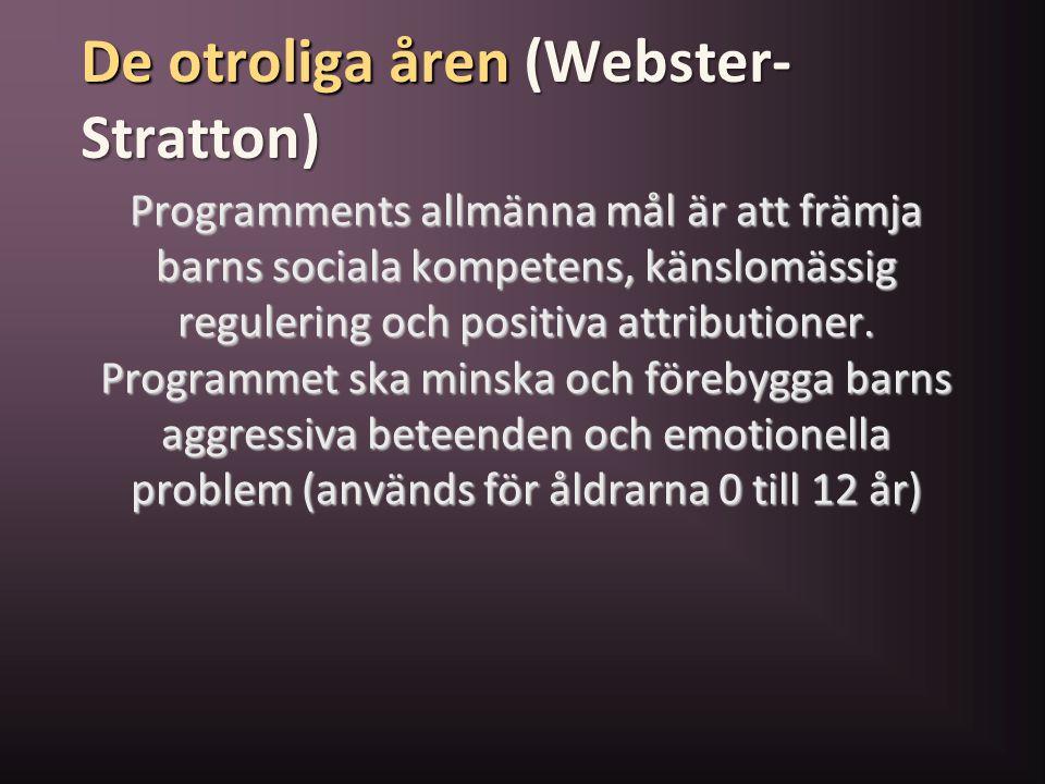 De otroliga åren (Webster- Stratton) Programments allmänna mål är att främja barns sociala kompetens, känslomässig regulering och positiva attribution