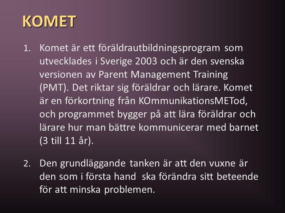 KOMET 1. Komet är ett föräldrautbildningsprogram som utvecklades i Sverige 2003 och är den svenska versionen av Parent Management Training (PMT). Det