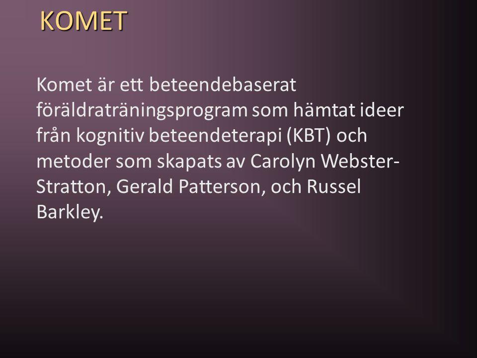 KOMET Komet är ett beteendebaserat föräldraträningsprogram som hämtat ideer från kognitiv beteendeterapi (KBT) och metoder som skapats av Carolyn Webs