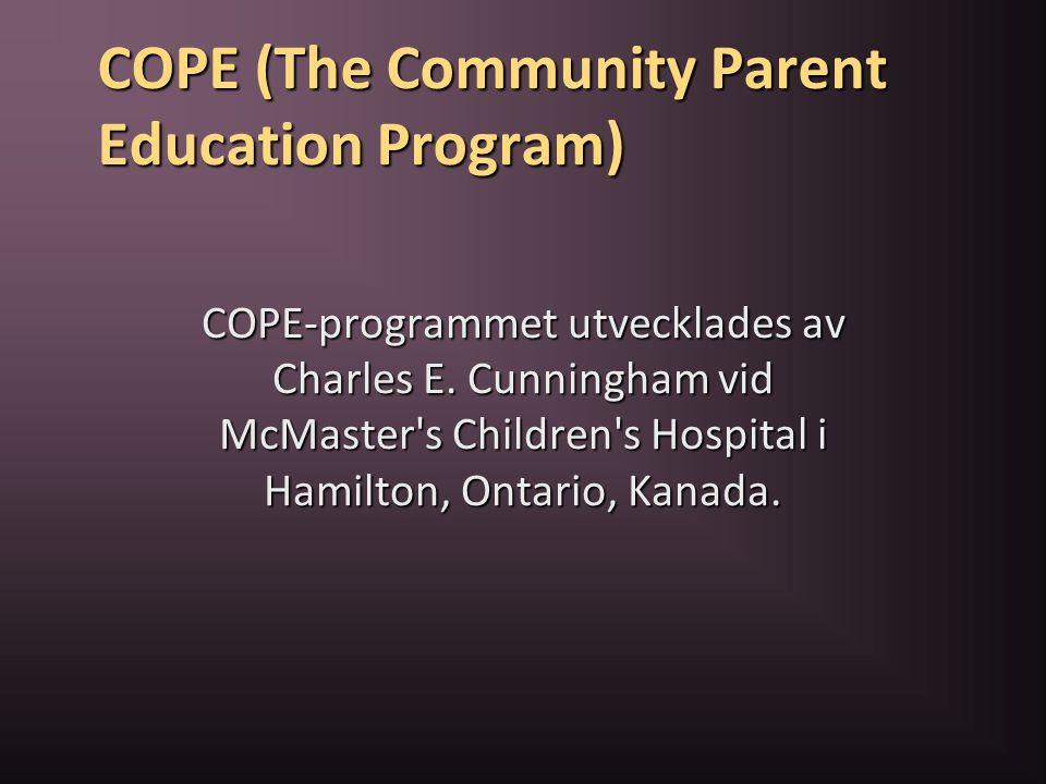COPE (The Community Parent Education Program) COPE-programmet utvecklades av Charles E. Cunningham vid McMaster's Children's Hospital i Hamilton, Onta