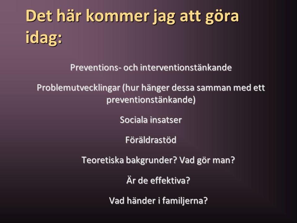 Det här kommer jag att göra idag: Preventions- och interventionstänkande Problemutvecklingar (hur hänger dessa samman med ett preventionstänkande) Soc