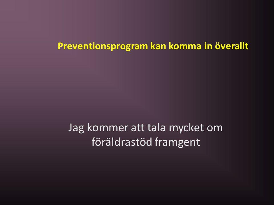 Preventionsprogram kan komma in överallt Jag kommer att tala mycket om föräldrastöd framgent
