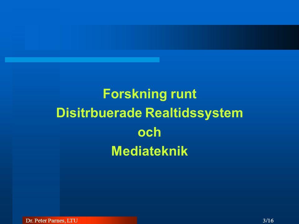 3/16 Dr. Peter Parnes, LTU Forskning runt Disitrbuerade Realtidssystem och Mediateknik