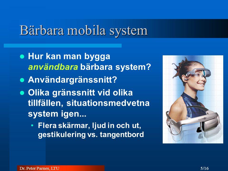 5/16 Dr. Peter Parnes, LTU Bärbara mobila system Hur kan man bygga användbara bärbara system.