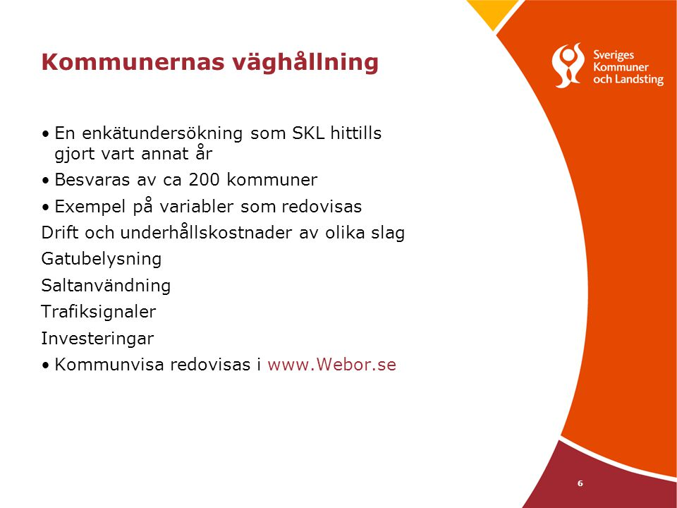 6 Kommunernas väghållning En enkätundersökning som SKL hittills gjort vart annat år Besvaras av ca 200 kommuner Exempel på variabler som redovisas Dri