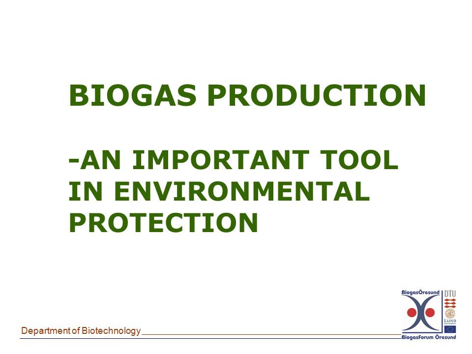 Department of Biotechnology BIOGAS PRODUCTION -AN IMPORTANT TOOL IN ENVIRONMENTAL PROTECTION