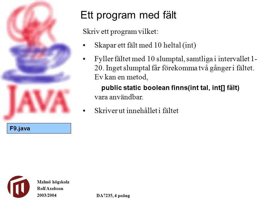 Malmö högskola Rolf Axelsson 2003/2004 DA7235, 4 poäng Ett program med fält Skriv ett program vilket: Skapar ett fält med 10 heltal (int) Fyller fälte