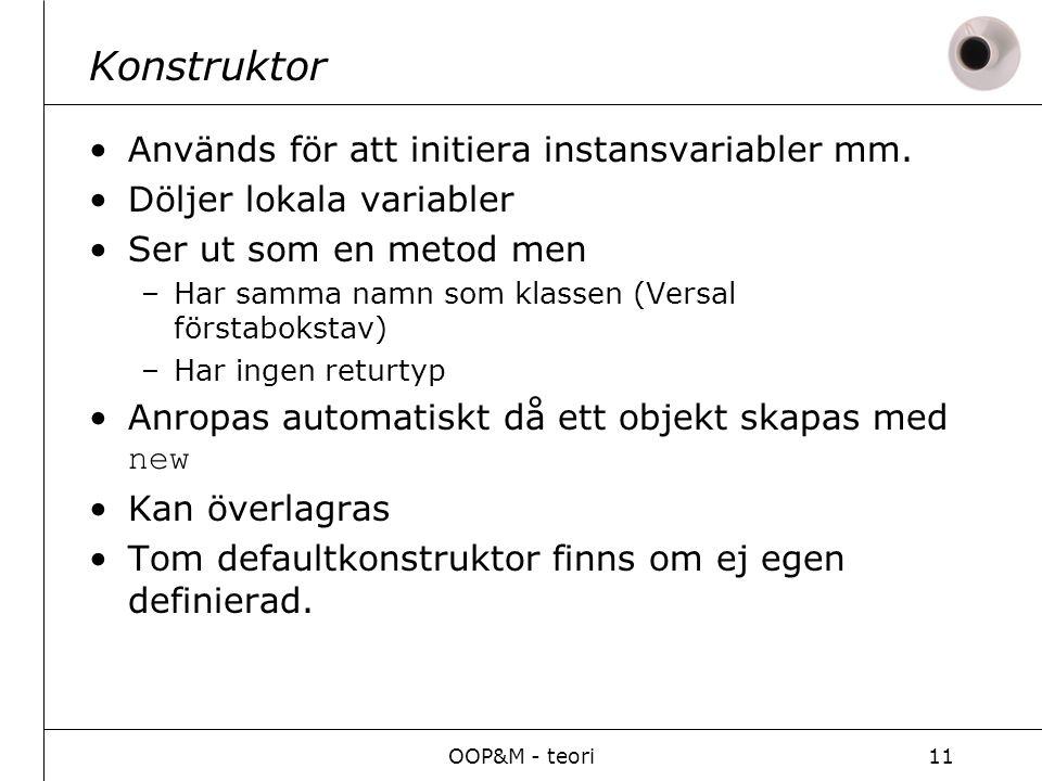 OOP&M - teori11 Konstruktor Används för att initiera instansvariabler mm.