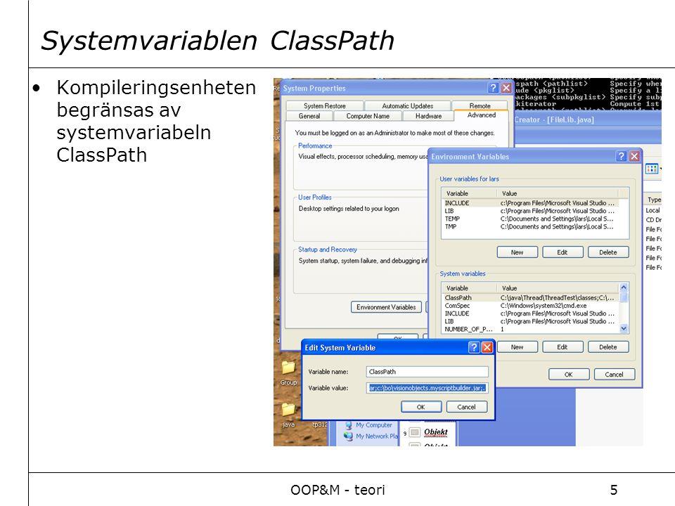 OOP&M - teori5 Systemvariablen ClassPath Kompileringsenheten begränsas av systemvariabeln ClassPath