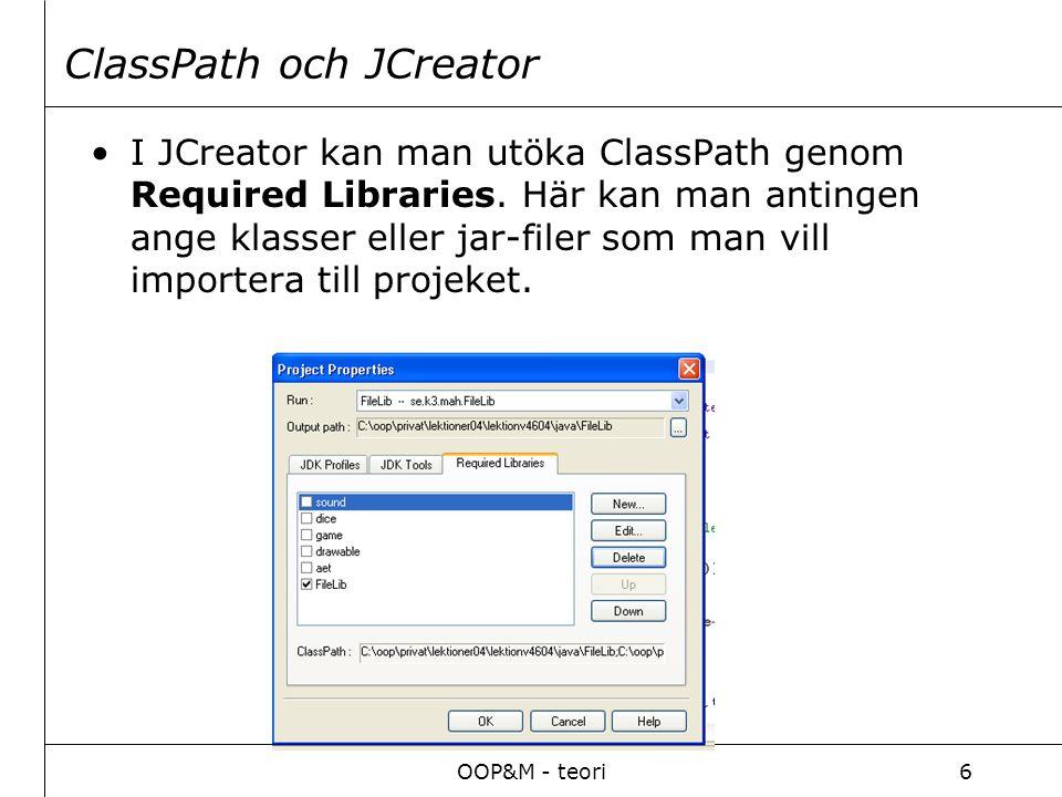 OOP&M - teori6 ClassPath och JCreator I JCreator kan man utöka ClassPath genom Required Libraries.