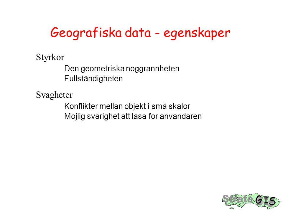Geografiska data - egenskaper Styrkor Den geometriska noggrannheten Fullständigheten Svagheter Konflikter mellan objekt i små skalor Möjlig svårighet att läsa för användaren