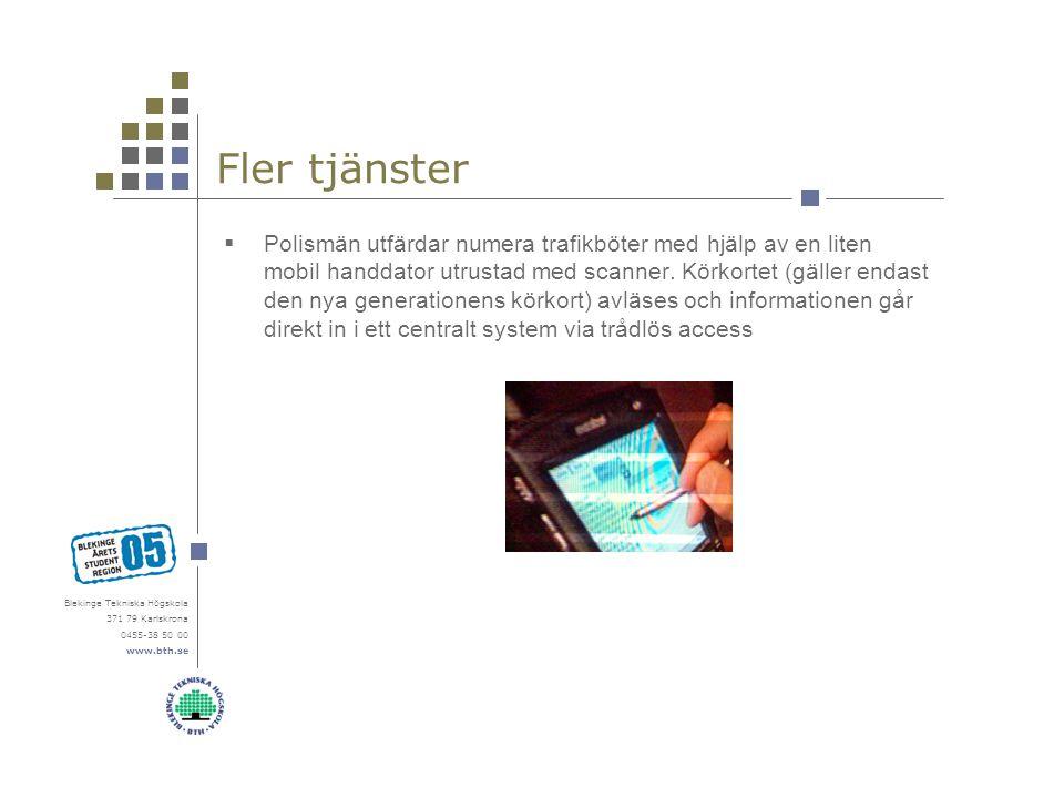 Blekinge Tekniska Högskola 371 79 Karlskrona 0455-38 50 00 www.bth.se Fler tjänster  Polismän utfärdar numera trafikböter med hjälp av en liten mobil handdator utrustad med scanner.