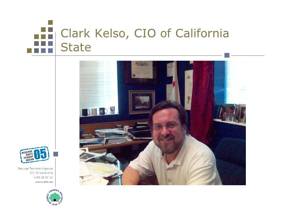 Blekinge Tekniska Högskola 371 79 Karlskrona 0455-38 50 00 www.bth.se Clark Kelso, CIO of California State