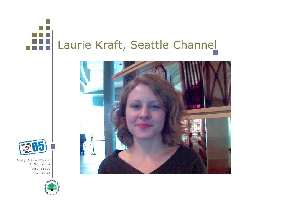 Blekinge Tekniska Högskola 371 79 Karlskrona 0455-38 50 00 www.bth.se Laurie Kraft, Seattle Channel