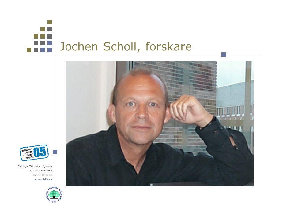 Blekinge Tekniska Högskola 371 79 Karlskrona 0455-38 50 00 www.bth.se Jochen Scholl, forskare
