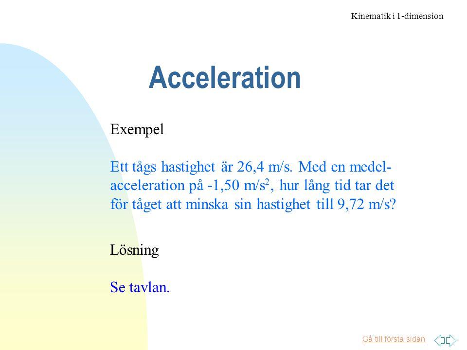Gå till första sidan Acceleration Exempel Ett tågs hastighet är 26,4 m/s.