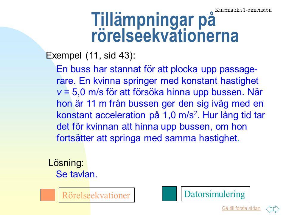 Gå till första sidan Tillämpningar på rörelseekvationerna Exempel (11, sid 43): En buss har stannat för att plocka upp passage- rare.