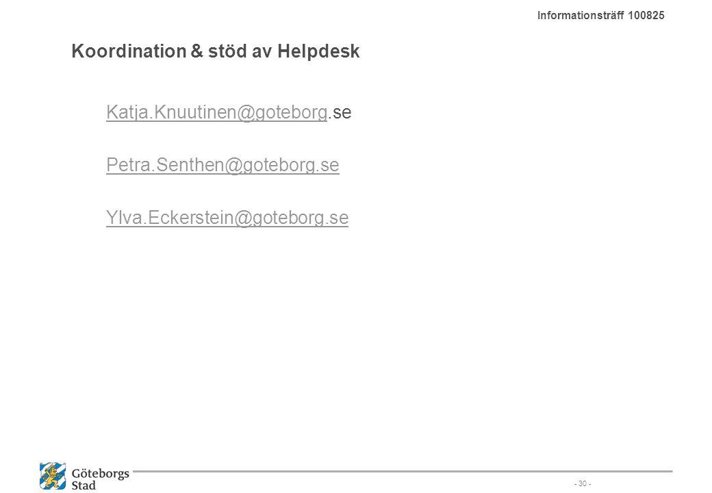 Koordination & stöd av Helpdesk Katja.Knuutinen@goteborgKatja.Knuutinen@goteborg.se Petra.Senthen@goteborg.se Ylva.Eckerstein@goteborg.se - 30 - Infor