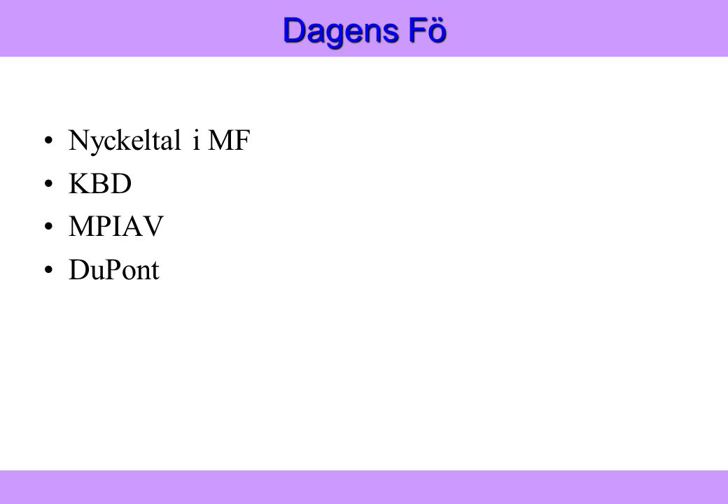 """Modern Logistik"" Aronsson, Ekdahl, Oskarsson, ""Modern Logistik"" Aronsson, Ekdahl, Oskarsson, © Liber 2003 Dagens Fö Nyckeltal i MF KBD MPIAV DuPont"