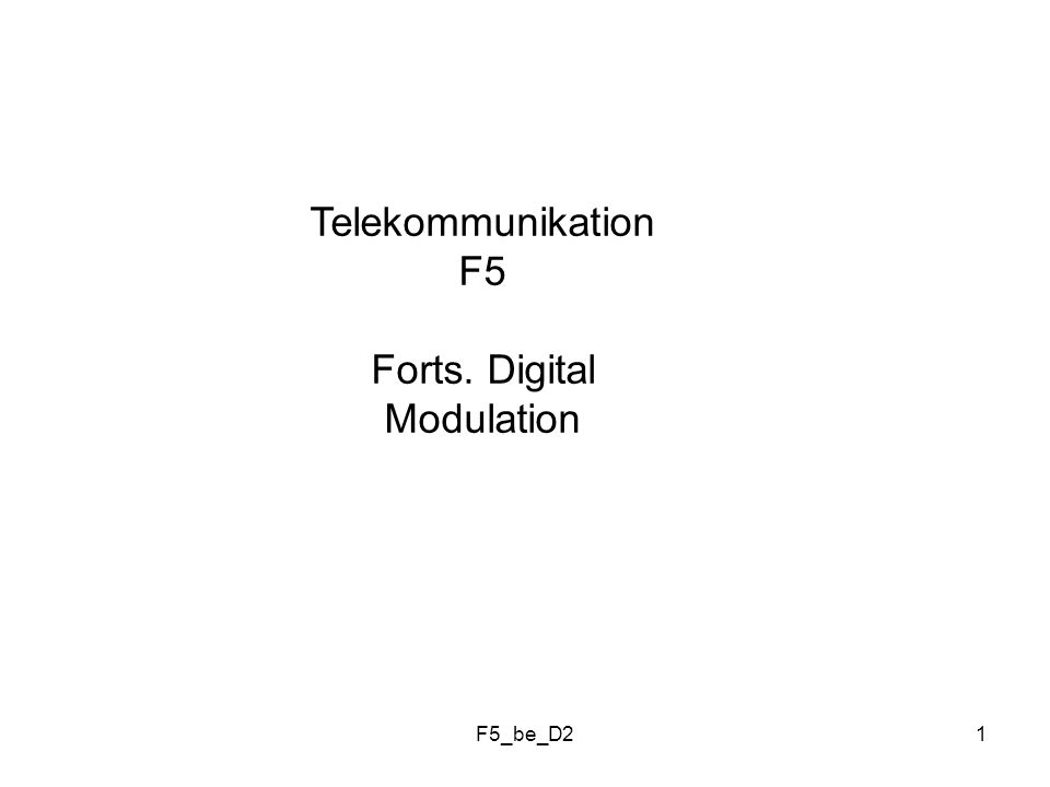 F5_be_D21 Telekommunikation F5 Forts. Digital Modulation