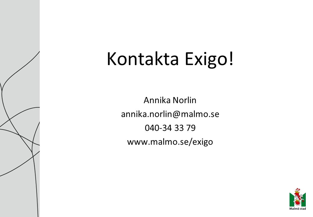 Kontakta Exigo! Annika Norlin annika.norlin@malmo.se 040-34 33 79 www.malmo.se/exigo