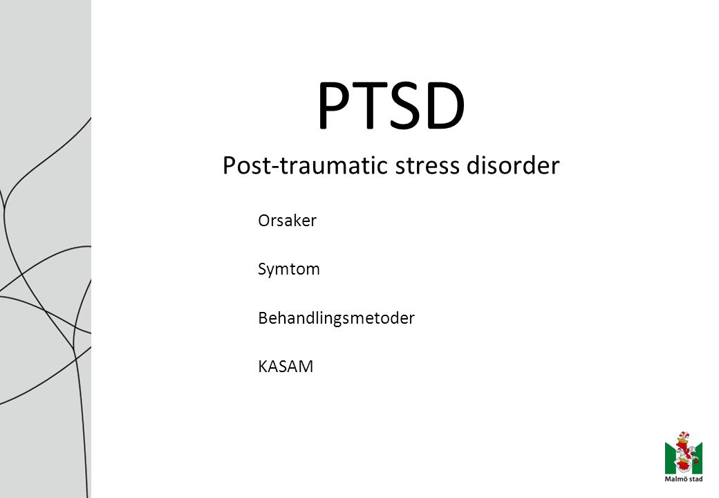 PTSD Post-traumatic stress disorder Orsaker Symtom Behandlingsmetoder KASAM