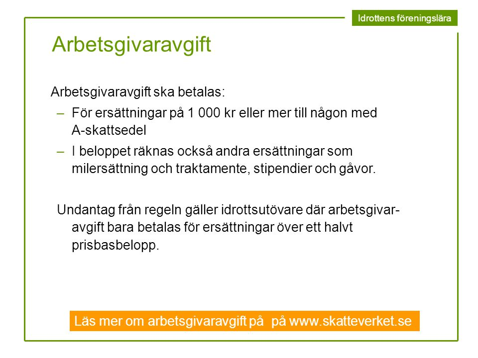 Idrottens föreningslära Arbetsgivaravgift Arbetsgivaravgift ska betalas: –För ersättningar på 1 000 kr eller mer till någon med A-skattsedel –I belopp