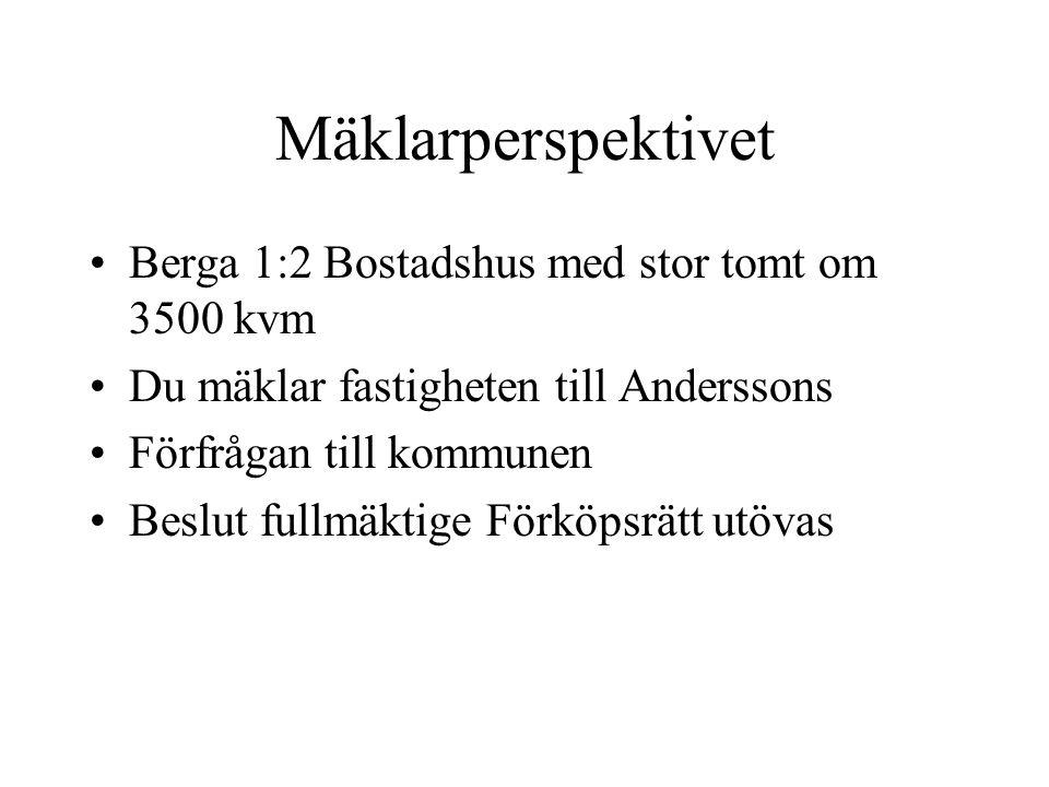 Mäklarperspektivet Berga 1:2 Bostadshus med stor tomt om 3500 kvm Du mäklar fastigheten till Anderssons Förfrågan till kommunen Beslut fullmäktige För