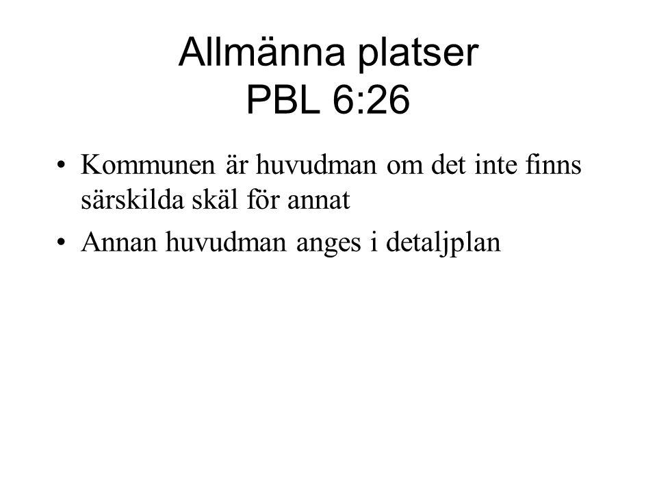 Allmänna platser PBL 6:26 Kommunen är huvudman om det inte finns särskilda skäl för annat Annan huvudman anges i detaljplan