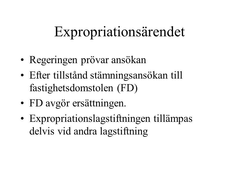 Expropriationsärendet Regeringen prövar ansökan Efter tillstånd stämningsansökan till fastighetsdomstolen (FD) FD avgör ersättningen. Expropriationsla