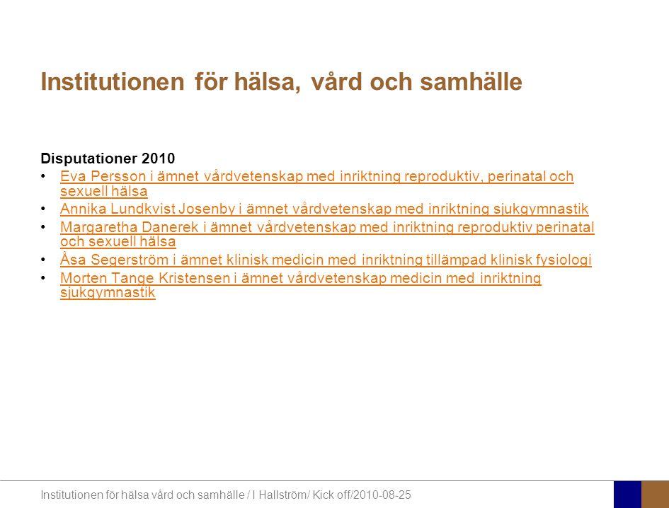Institutionen för hälsa vård och samhälle / I Hallström/ Kick off/2010-08-25 Docenter … Adjungerade lektorer Anna Ekwall Ami Hommel Linda Kvist Margaretha Reis