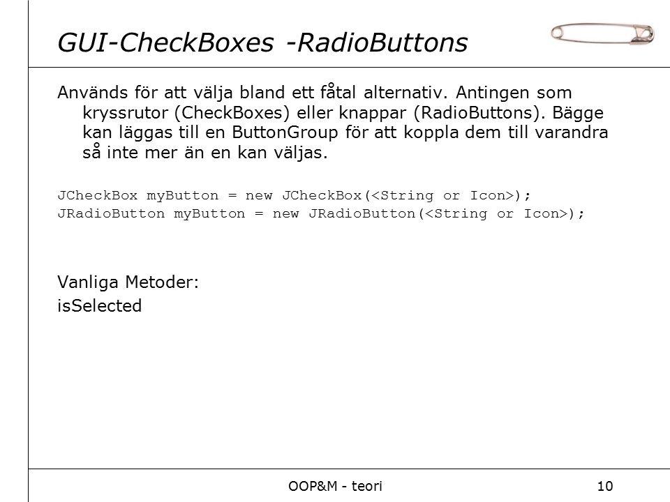 OOP&M - teori10 GUI-CheckBoxes -RadioButtons Används för att välja bland ett fåtal alternativ.