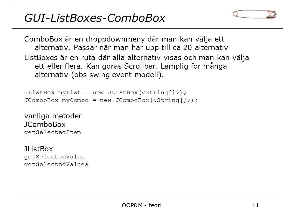 OOP&M - teori11 GUI-ListBoxes-ComboBox ComboBox är en droppdownmeny där man kan välja ett alternativ.