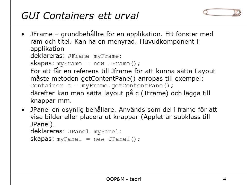 OOP&M - teori4 GUI Containers ett urval JFrame – grundbehållre för en applikation.