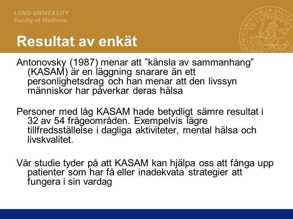 Resultat av enkät Antonovsky (1987) menar att känsla av sammanhang (KASAM) är en läggning snarare än ett personlighetsdrag och han menar att den livssyn människor har påverkar deras hälsa Personer med låg KASAM hade betydligt sämre resultat i 32 av 54 frågeområden.