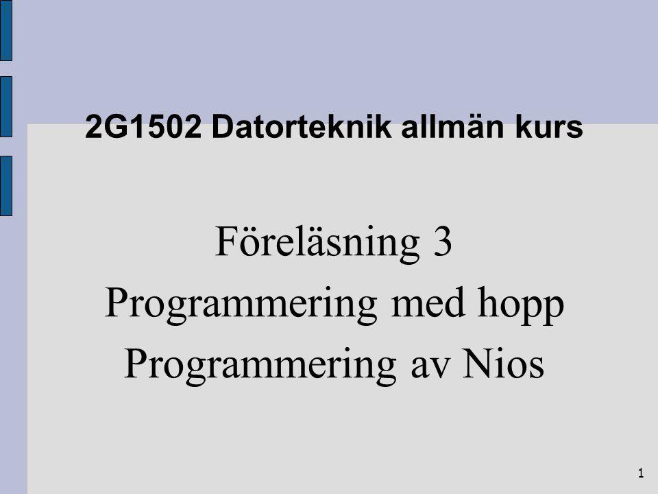 1 2G1502 Datorteknik allmän kurs Föreläsning 3 Programmering med hopp Programmering av Nios