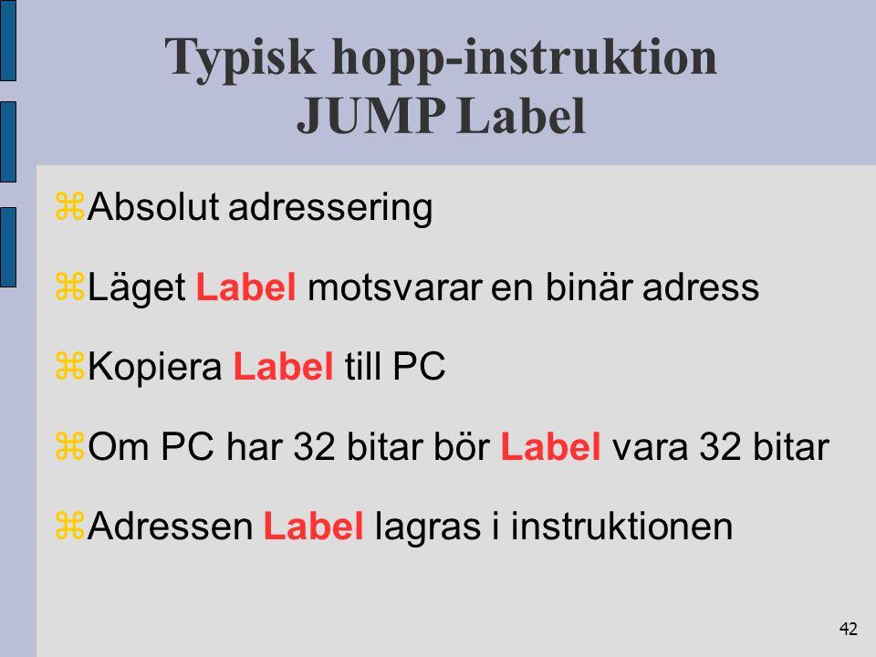 42 Typisk hopp-instruktion JUMP Label  Absolut adressering  Läget Label motsvarar en binär adress  Kopiera Label till PC  Om PC har 32 bitar bör L