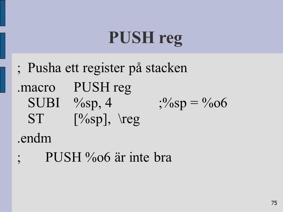 75 PUSH reg ;Pusha ett register på stacken.macroPUSH reg SUBI%sp, 4;%sp = %o6 ST[%sp], \reg.endm ;PUSH %o6 är inte bra
