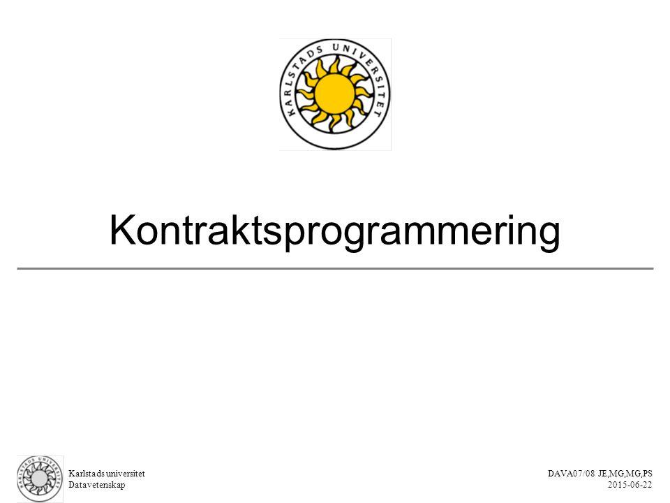 Karlstads universitet Datavetenskap DAVA07/08 JE,MG,MG,PS 2015-06-22 Kontraktsprogrammering