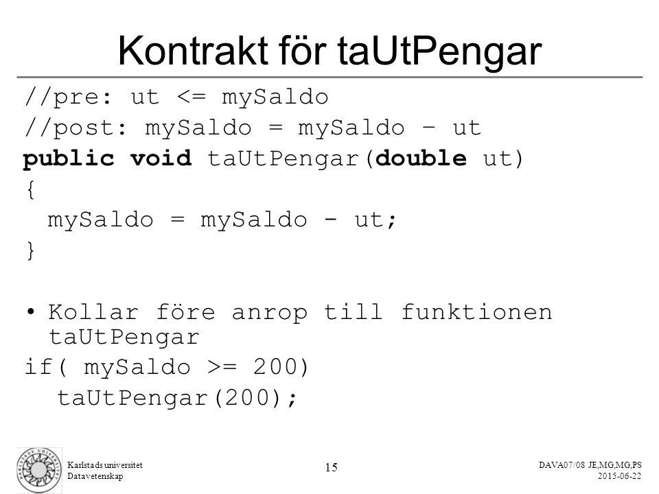 DAVA07/08 JE,MG,MG,PS 2015-06-22 Karlstads universitet Datavetenskap 15 Kontrakt för taUtPengar //pre: ut <= mySaldo //post: mySaldo = mySaldo – ut pu
