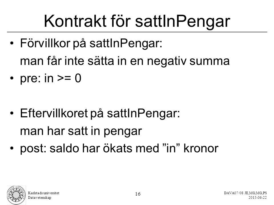 DAVA07/08 JE,MG,MG,PS 2015-06-22 Karlstads universitet Datavetenskap 16 Kontrakt för sattInPengar Förvillkor på sattInPengar: man får inte sätta in en