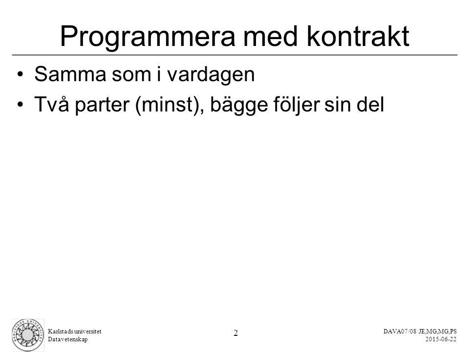 DAVA07/08 JE,MG,MG,PS 2015-06-22 Karlstads universitet Datavetenskap 2 Programmera med kontrakt Samma som i vardagen Två parter (minst), bägge följer