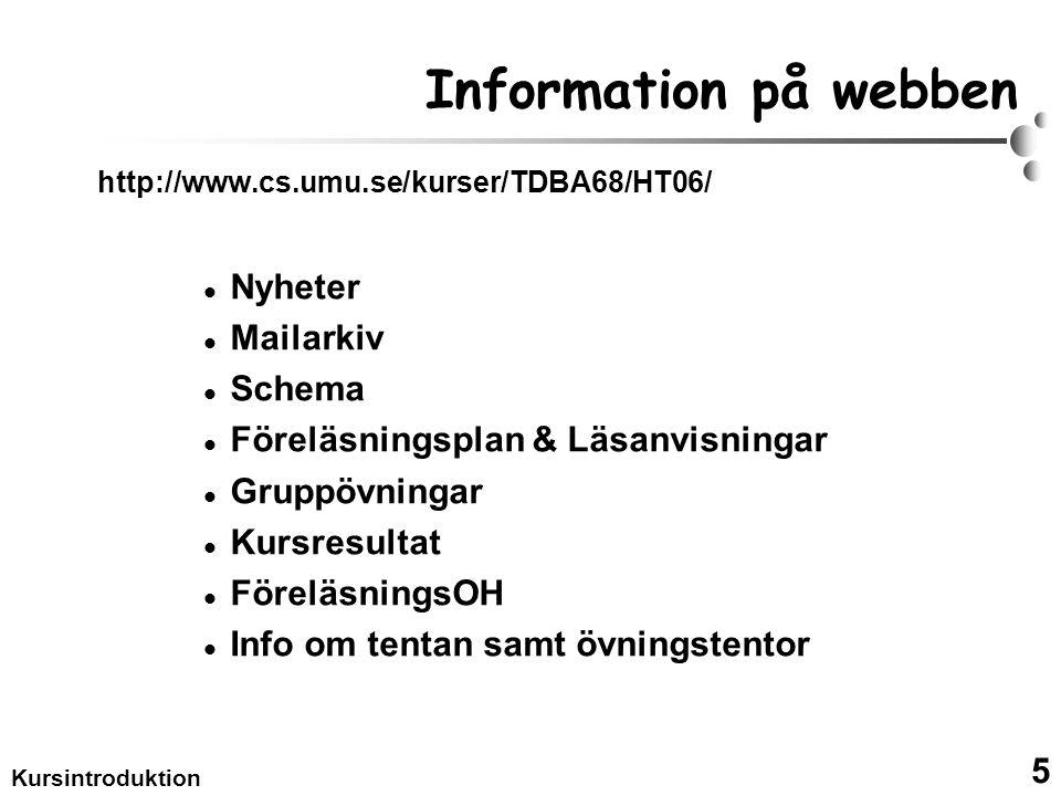 5 Kursintroduktion Information på webben http://www.cs.umu.se/kurser/TDBA68/HT06/ Nyheter Mailarkiv Schema Föreläsningsplan & Läsanvisningar Gruppövningar Kursresultat FöreläsningsOH Info om tentan samt övningstentor