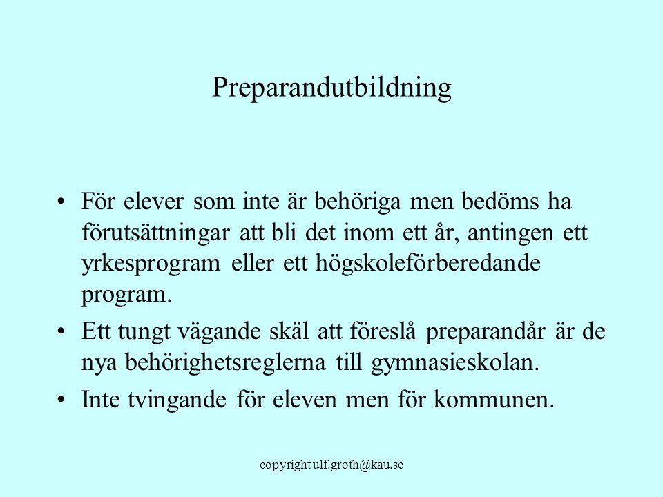 copyright ulf.groth@kau.se Preparandutbildning För elever som inte är behöriga men bedöms ha förutsättningar att bli det inom ett år, antingen ett yrk